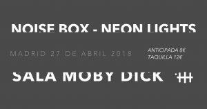 NOISE BOX + NEON LIGHTS @ Moby Dick Club | Madrid | Comunidad de Madrid | Spain