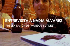 "ENTREVISTA: NADIA ÁLVAREZ PRESENTA ""MUNDOS SUTILES"""