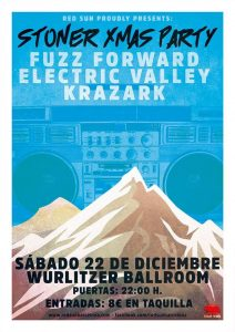 ELECTRIC VALLEY, FUZZ FORWARD Y KRAZARD -  STONER XMAS PARTY @ Wurlitzer Ballroom